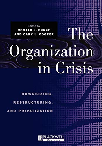 The Organization in Crisis: Downsizing, Restructuring, and: Burke, Ronald J.