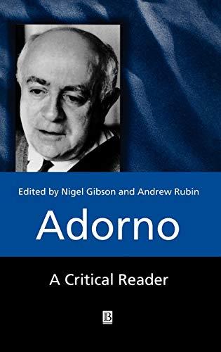 Adorno: A Critical Reader: Gibson, Nigel; Rubin, Andrew, Eds