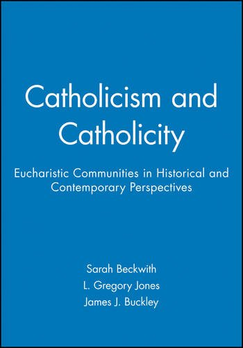 Catholicism and Catholicity: Eucharistic Communities in Historical: Editor-Sarah Beckwith; Editor-L.