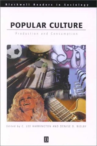 Popular Culture: Production and Consumption. (HARDCOVER EDITION): Harrington, C. Lee