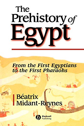 The Prehistory of Egypt: From the First Egyptians to the First Pharaohs (0631217878) by Midant-Reynes, Beatrix