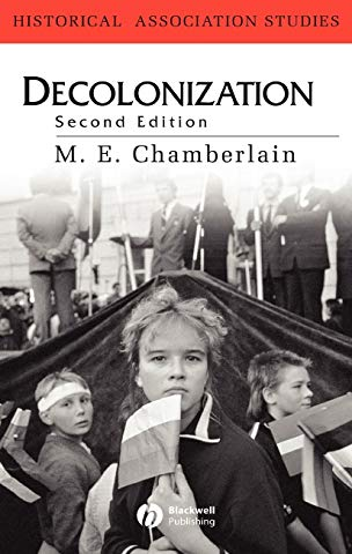 Decolonization: The Fall of the European Empires (Historical Association Studies): M. E. Chamberlain