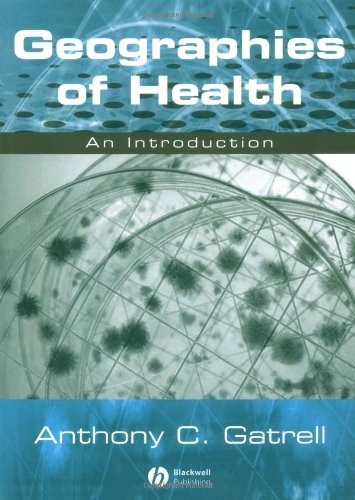 Geographies of Health: An Introduction: Anthony Gatrell