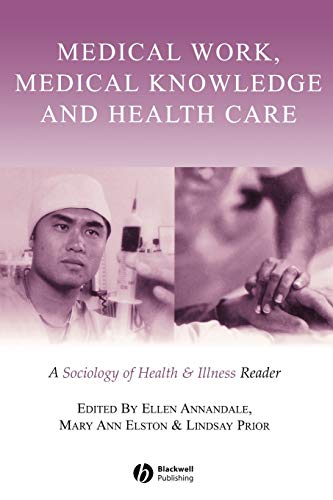 9780631223276: Medical Work, Medical Knowledge and Health Care: A Sociology of Health and Illness Reader (Sociology of Health and Illness Monographs)