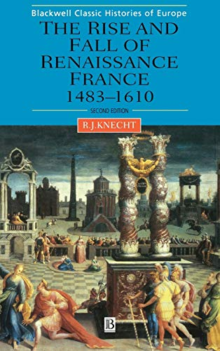 9780631227281: The Rise and Fall of Renaissance France: 1483-1610 (Blackwell Classic Histories of Europe)