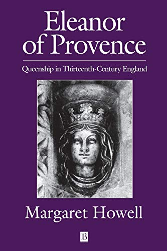 Eleanor of Provence: Queenship in Thirteenth-Century England: Howell, Margaret