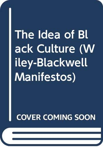9780631228592: The Idea of Black Culture (Wiley–Blackwell Manifestos)