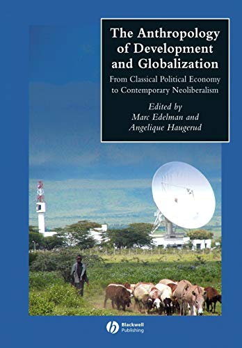 9780631228806: The Anthropology Of Development And Globalization: From Classical Political Economy To Contemporary Neoliberalism