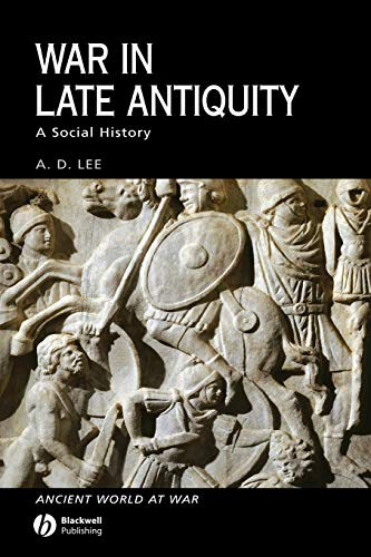 War in Late Antiquity: A Social History: A. D. Lee