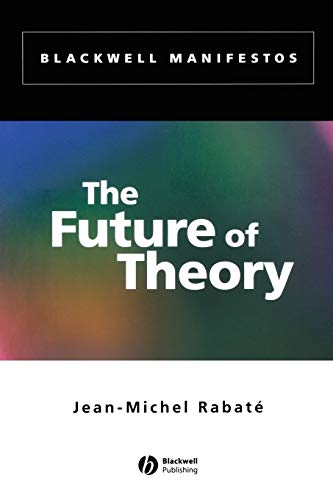 The Future of Theory (Blackwell Manifestos): Jean-Michel Rabat?