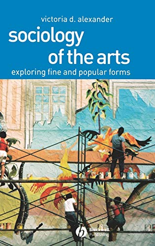 9780631230397: Sociology of the Arts: Exploring Fine and Popular Forms