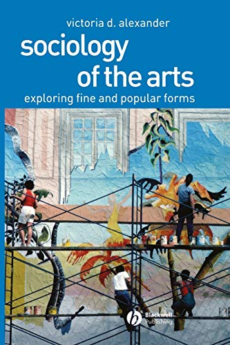 9780631230403: Sociology of the Arts: Exploring Fine and Popular Forms