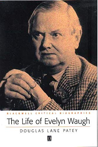 The Life of Evelyn Waugh: A Critical Biography: Patey, Douglas