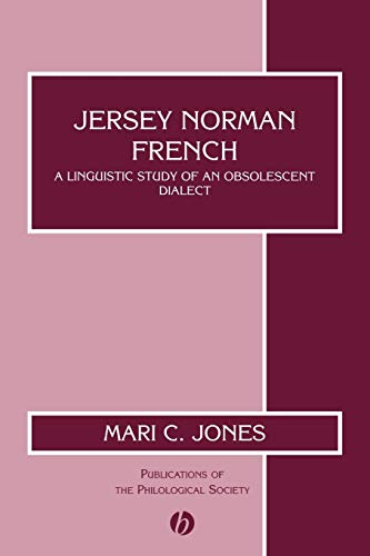 Jersey No Rman French: A Linguistic Study Of An Obsolescent Dialect (Publications Of The ...