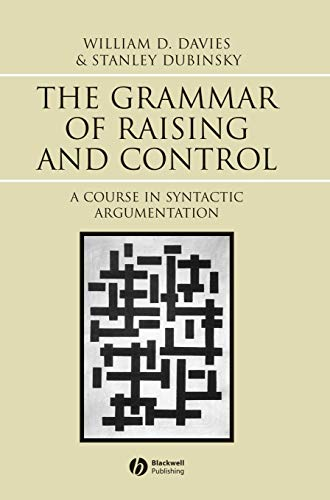 The Grammar of Raising and Control: A Course in Syntactic Argumentation (Hardback): William D. ...