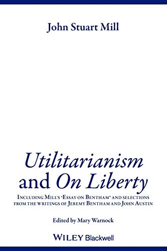 "9780631233527: ""Utilitarianism"" and ""On Liberty"": Including ""Essay on Bentham"" and Selections from the Writings of Jeremy Bentham and John ... Writings of Jeremy Bentham and John Austin"