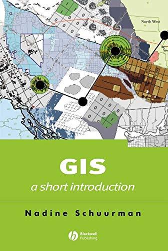 GIS: A Short Introduction: Nadine Schuurman