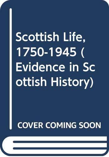 9780631900405: Scottish Life, 1750-1945 (Evidence in Scottish History)