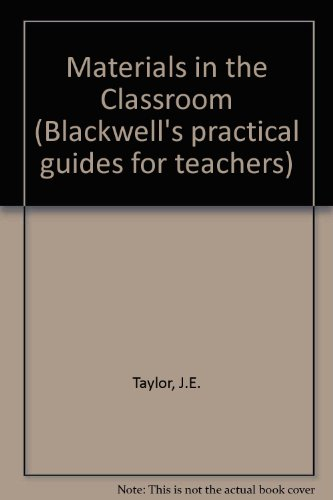 Materials in the Classroom: Taylor J E