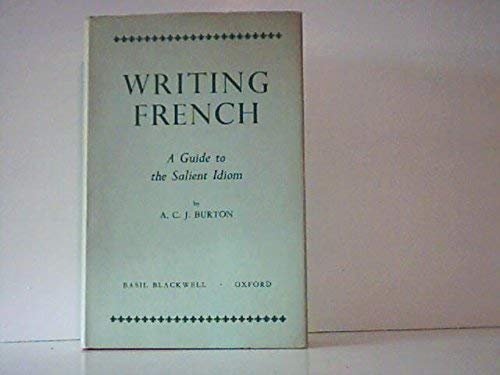 Writing French: A Guide to the Salient Idiom.: BURTON, A. C. J.
