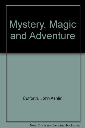 Mystery, Magic and Adventure: an anthology for: Cutforth, John A.