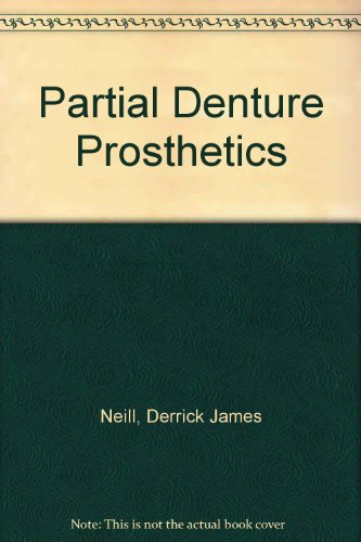 Partial Denture Prosthetics: Neill, Derrick James,