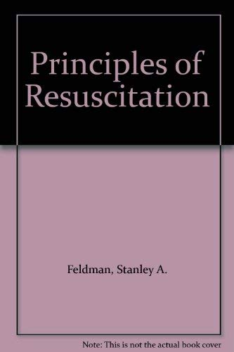 Principles of Resuscitation: Feldman, Stanley A.; Ellis, Harold