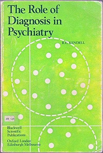The Role of Diagnosis in Psychiatry: R.E. Kendell