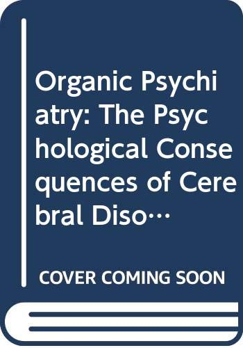 9780632007455: Organic Psychiatry: The Psychological Consequences of Cerebral Disorder