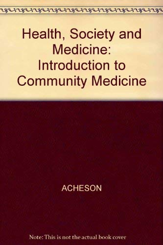 Health, Society and Medicine: An Introduction to Community Medicine: Acheson, Roy M.; Hagard, ...