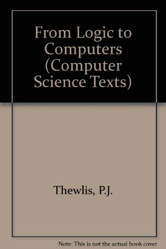 9780632011834: From Logic to Computers (Computer Science Texts)