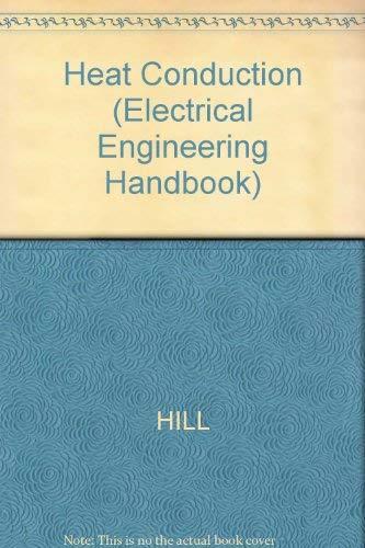 Heat Conduction (Electrical Engineering Handbook): Hill, James M.,