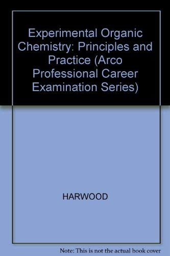 Experimental Organic Chemistry: Principles and Practice (Arco: Laurence M. Harwood,