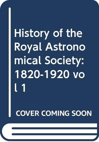 History of the Royal Astronomical Society: 1820-1920: J.L.E. Dreyer (Editor),