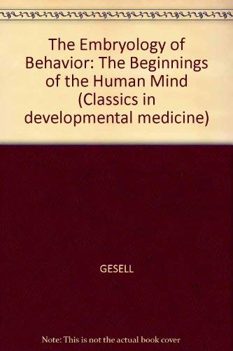 9780632023141: The Embryology of Behavior: The Beginnings of the Human Mind (Classics in developmental medicine)