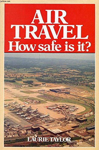 Air Travel: How Safe is it?: Taylor, Laurie