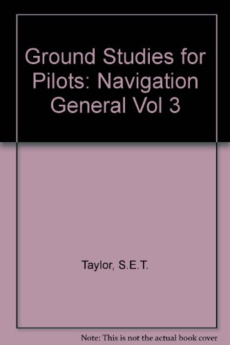 Ground Studies for Pilots. Volume 3: Navigation Control.: Taylor, S E T