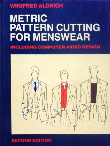 Metric Pattern Cutting for Menswear: Including Unisex Casual Clothes and Computer Aided Design (0632026359) by Winifred Aldrich