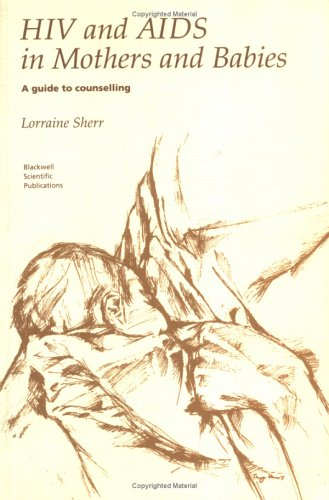 HIV and AIDS in Mothers and Babies: A Guide to Counselling: Sherr, Lorraine