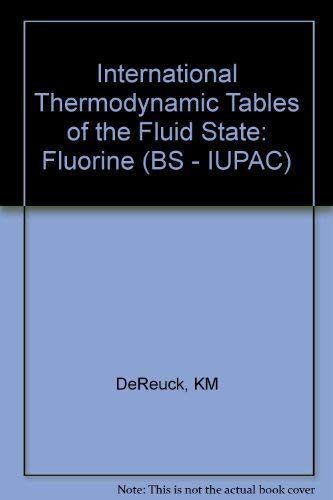 International Thermodynamic Tables of the Fluid State: Fluorine (IUPAC chemical data series): ...