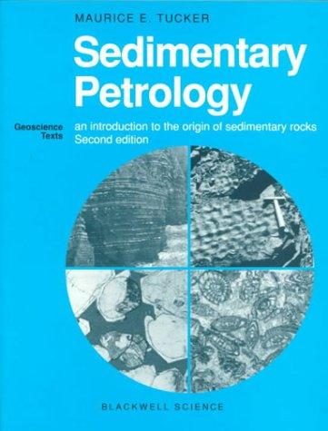 Sedimentary Petrology: An Introduction to the Origin: Tucker, M. E.
