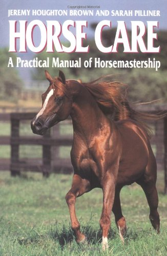 Horse Care: A Practical Manual of Horsemastership (063203551X) by Houghton Brown, Jeremy; Pilliner, Sarah