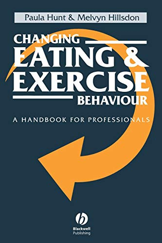 9780632039272: Changing Eating and Exercise Behaviour: A Handbook for Professionals