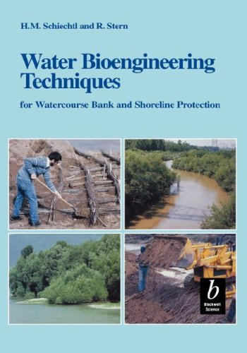 Water Bioengineering Techniques: for Watercourse Bank and Shoreline Protection: Schiechtl, H. M., ...