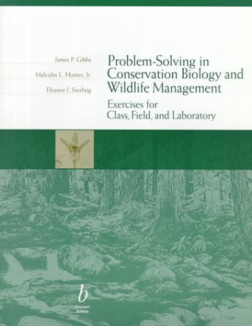 Problem-Solving in Conservation Biology and Wildlife Management: James P. Gibbs;