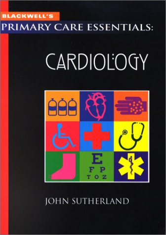 Cardiology (Primary Care Essentials): Sutherland, John, Smith,