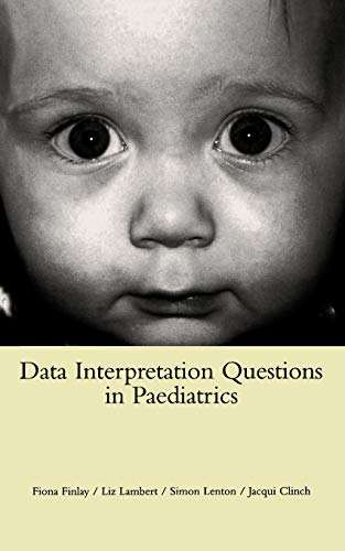 Data Interpretation Questions in Paediatrics (Paperback): F. Finlay, E. Lambert, S. Lenton