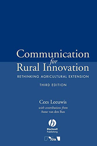 Communication for Rural Innovation: Rethinking Agricultural Extension: Cees Leeuwis