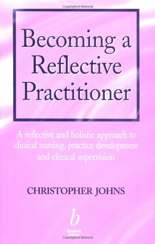 9780632055616: Becoming a Reflective Practitioner: A Reflective and Holistic Approach to Clinical Nursing, Practice Development and Clinical Supervision