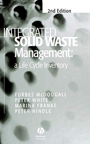 Integrated Solid Waste Management: A Life Cycle: Forbes R. McDougall,